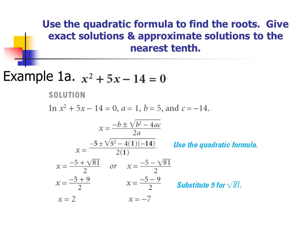 Use the quadratic formula to find the roots.