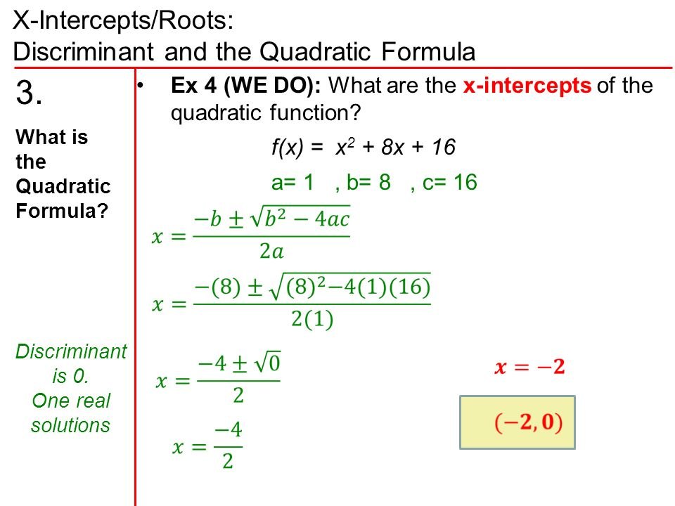 X-Intercepts/Roots: Discriminant and the Quadratic Formula Ex 4 (WE DO): What are the x-intercepts of the quadratic function.