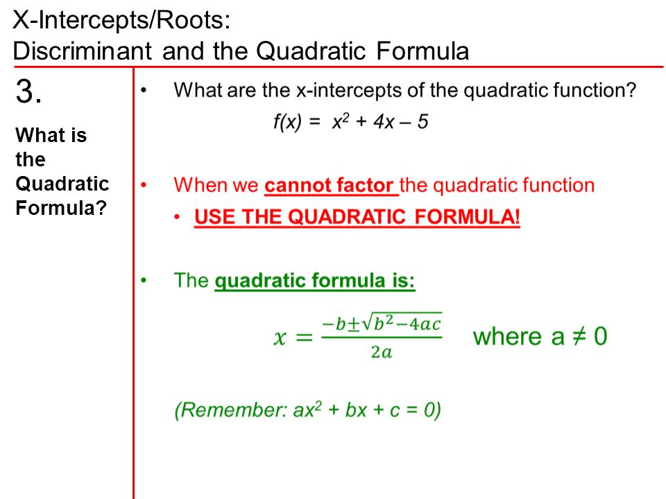 X-Intercepts/Roots: Discriminant and the Quadratic Formula 3. What is the Quadratic Formula