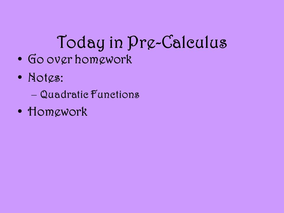 Today in Pre-Calculus Go over homework Notes: –Quadratic Functions Homework