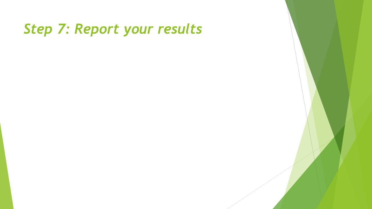 Step 7: Report your results