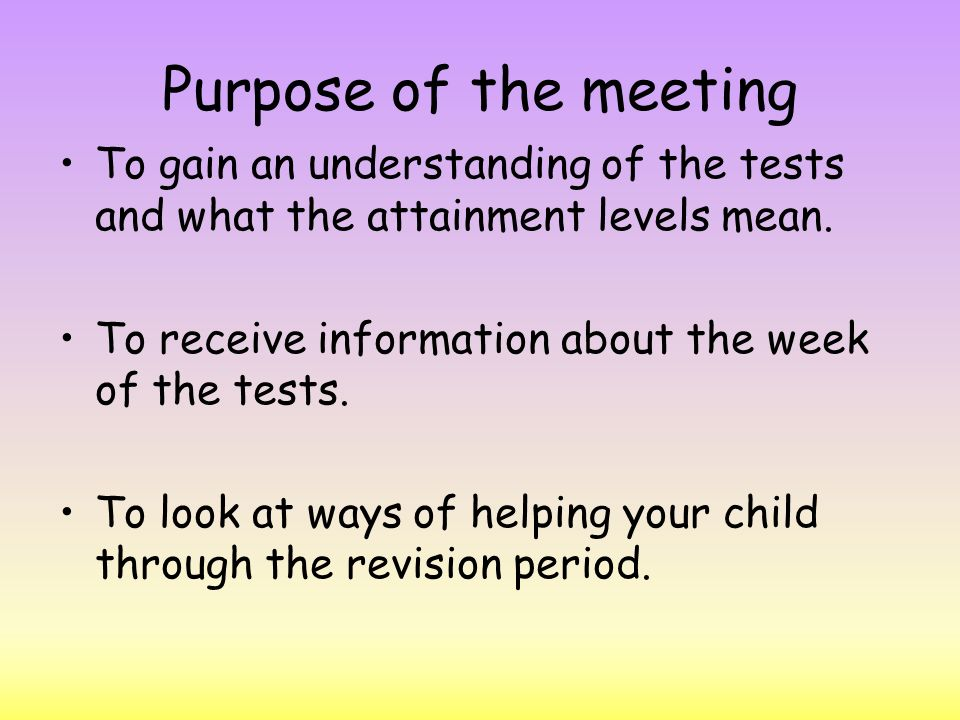 Purpose of the meeting To gain an understanding of the tests and what the attainment levels mean.