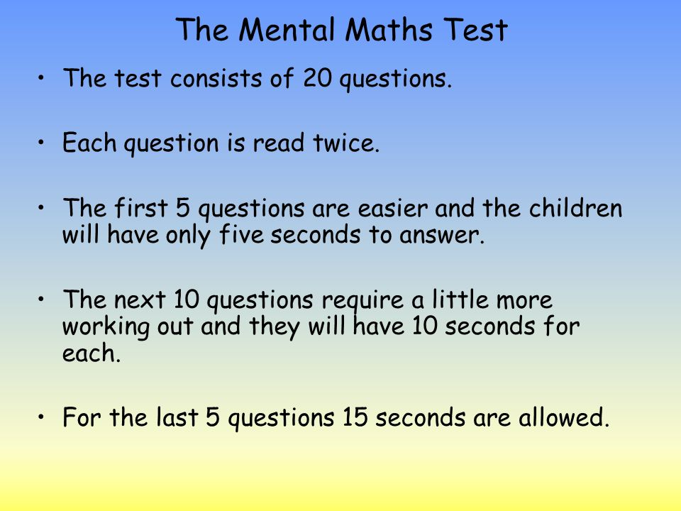 The Mental Maths Test The test consists of 20 questions.