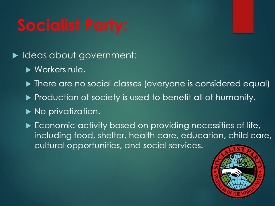 Socialist Party:  Ideas about government:  Workers rule.