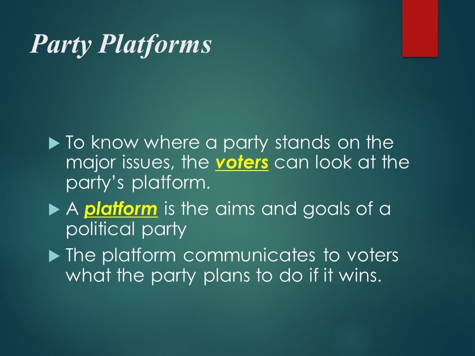 Party Platforms  To know where a party stands on the major issues, the voters can look at the party's platform.