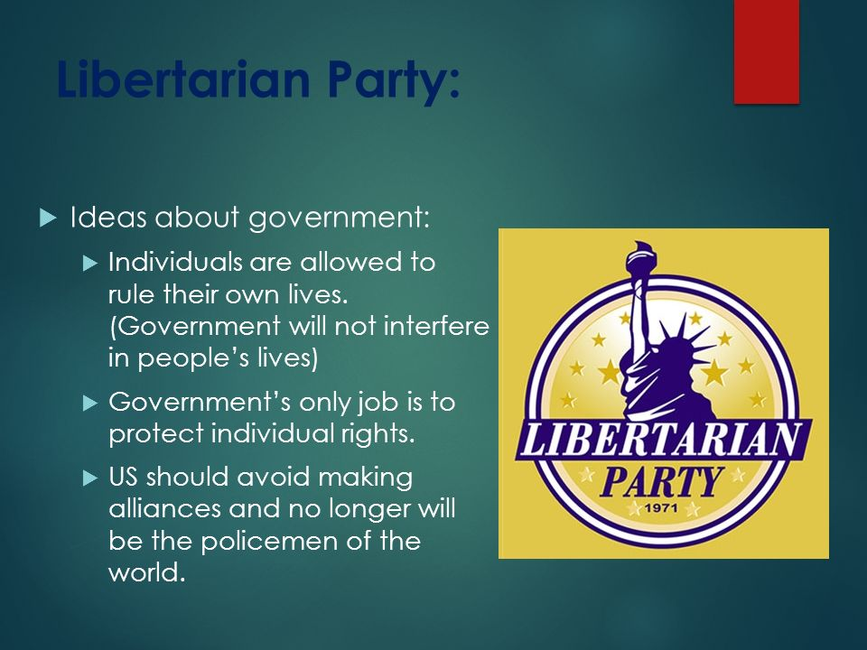 Libertarian Party:  Ideas about government:  Individuals are allowed to rule their own lives.