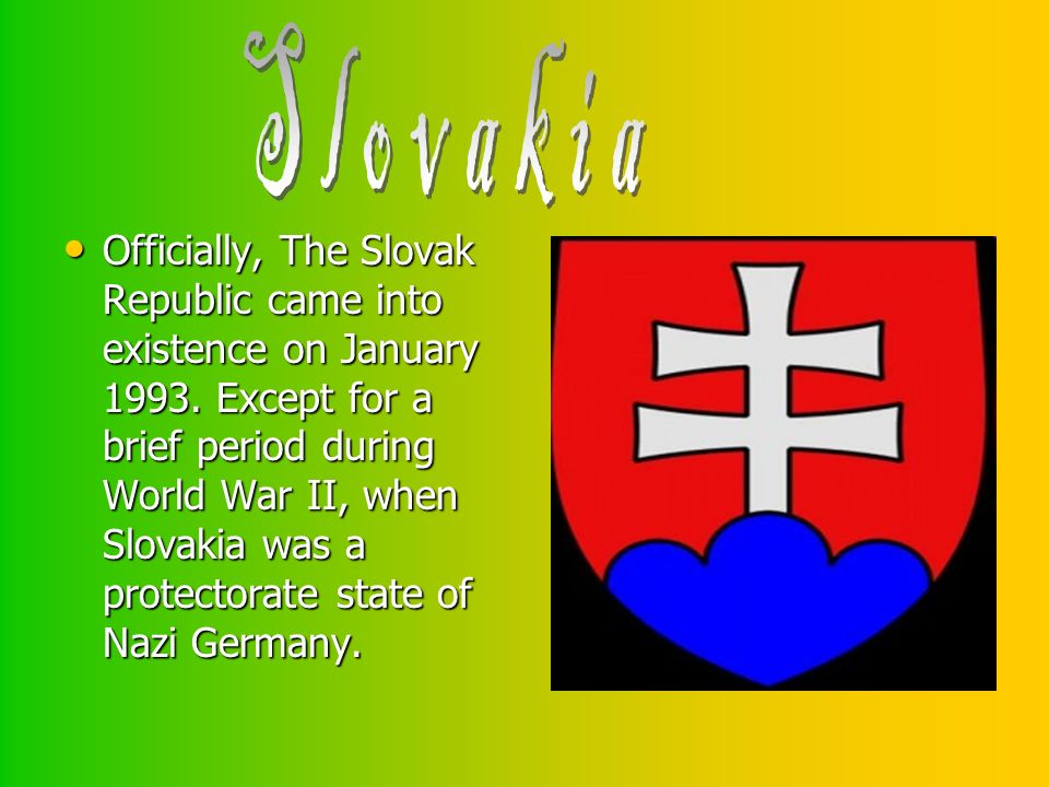 Officially, The Slovak Republic came into existence on January