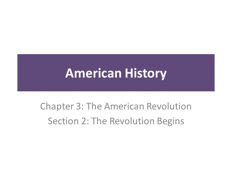 American History Chapter 3: The American Revolution Section 2: The Revolution Begins