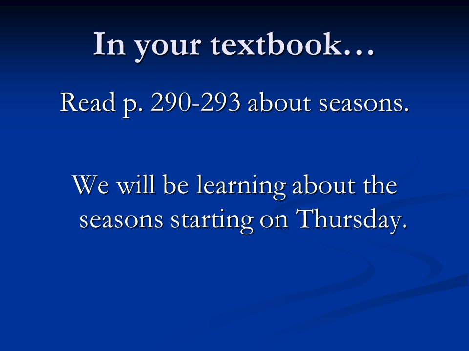 In your textbook… Read p about seasons.