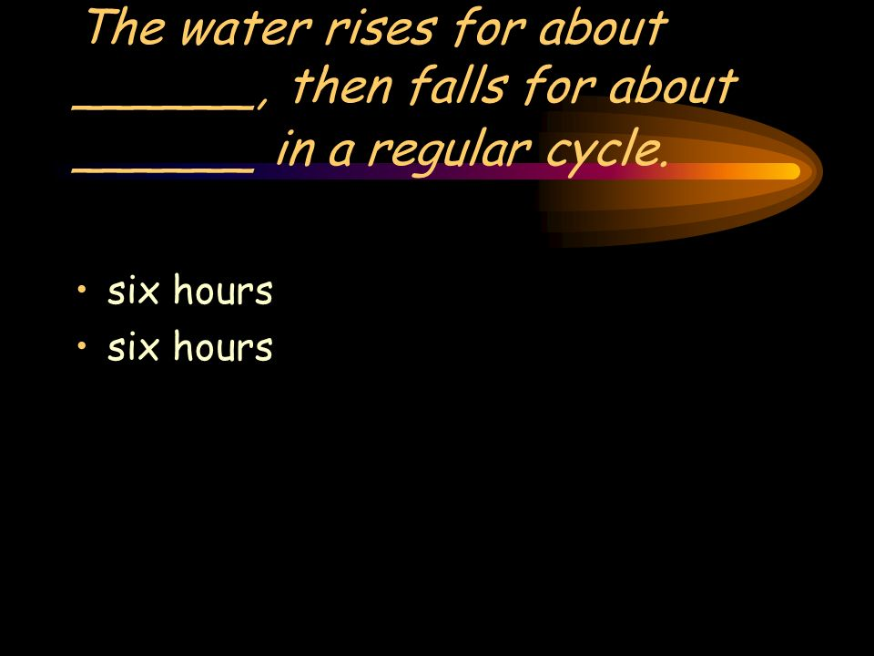 The rise and fall of water, every 12.5 hours or so is called ____. tides