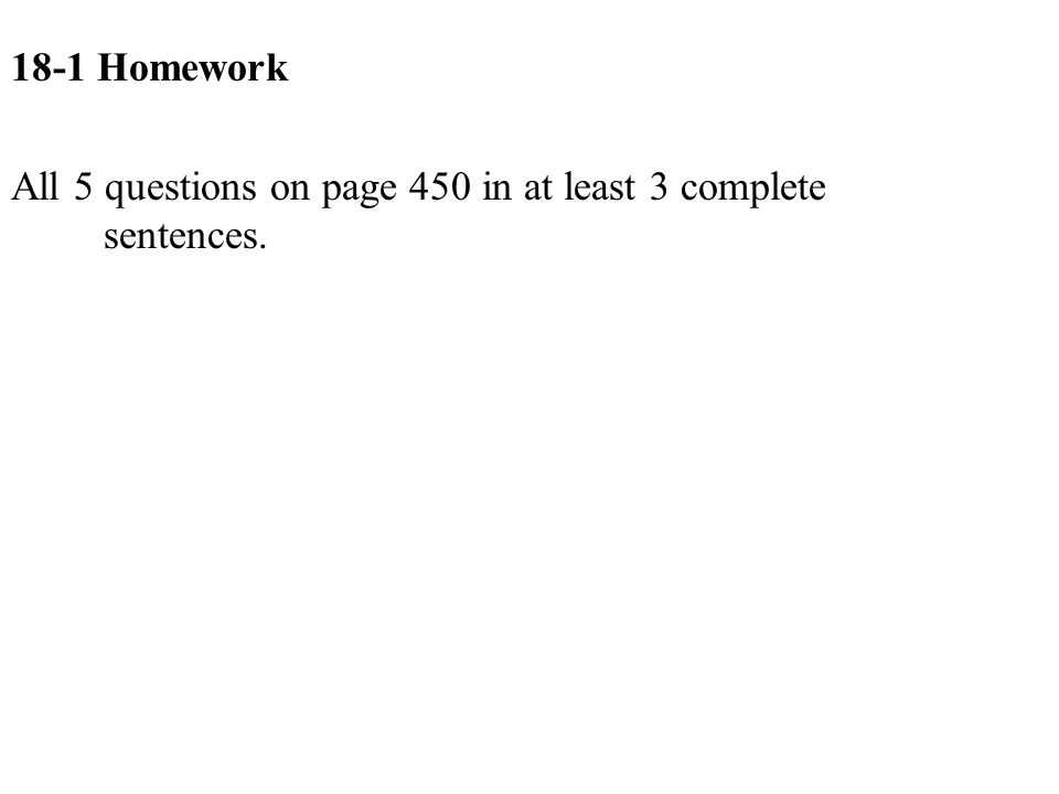 18-1 Homework All 5 questions on page 450 in at least 3 complete sentences.
