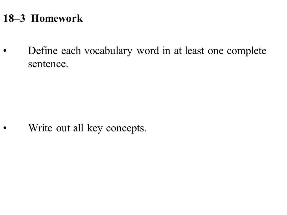 18–3 Homework Define each vocabulary word in at least one complete sentence.