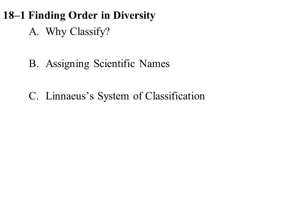 18–1Finding Order in Diversity A. Why Classify. B.