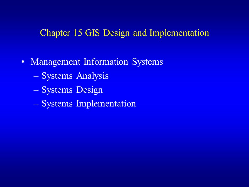 Chapter 15 Gis Design And Implementation Management Information Systems Systems Analysis Systems Design Systems Implementation Ppt Download