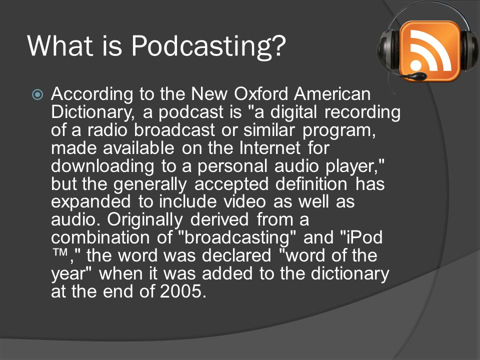 What? Why? And How?  What is Podcasting?  According to the