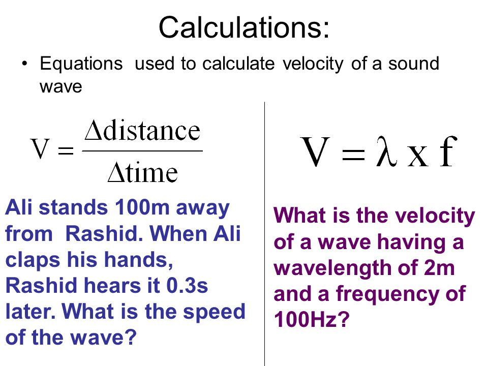 Equations used to calculate velocity of a sound wave Calculations: Ali stands 100m away from Rashid.