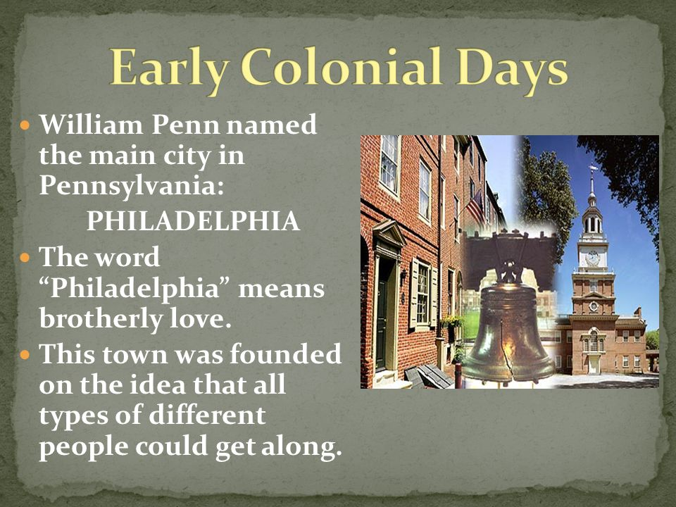 William Penn Named The Main City In Pennsylvania Philadelphia The Word Philadelphia Means Brotherly Love