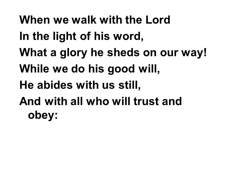 when we walk with the lord in the light of his word what a glory he