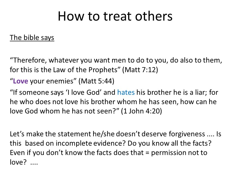 """How to treat others The bible says """"Therefore, whatever you"""