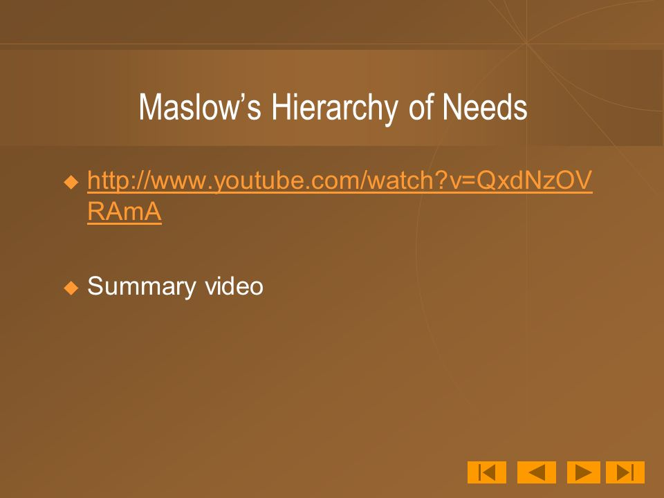 Maslow's Hierarchy of Needs    v=QxdNzOV RAmA   v=QxdNzOV RAmA  Summary video