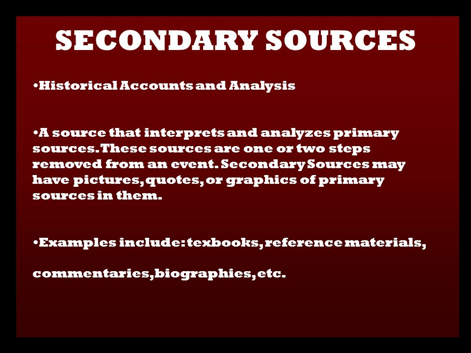 Historical Accounts and Analysis A source that interprets and analyzes primary sources.