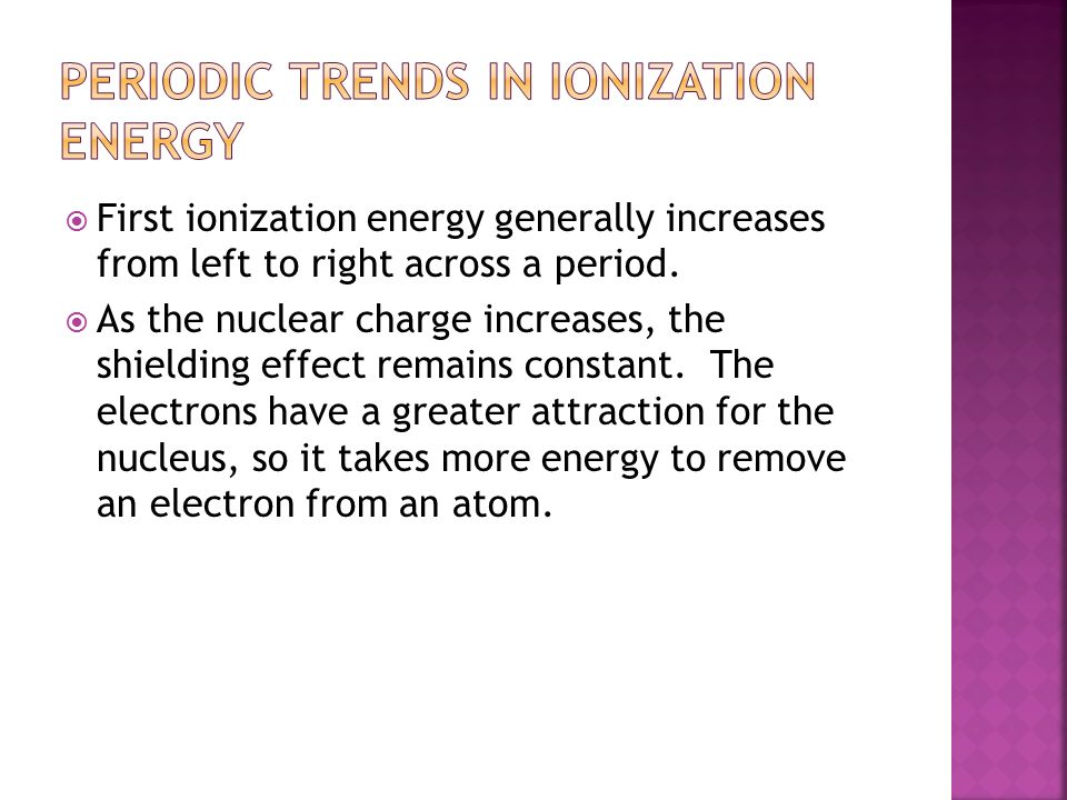  First ionization energy generally increases from left to right across a period.