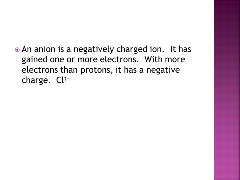  An anion is a negatively charged ion. It has gained one or more electrons.