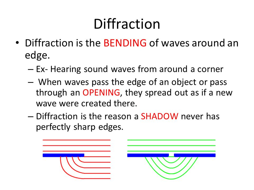 Diffraction Diffraction is the BENDING of waves around an edge.