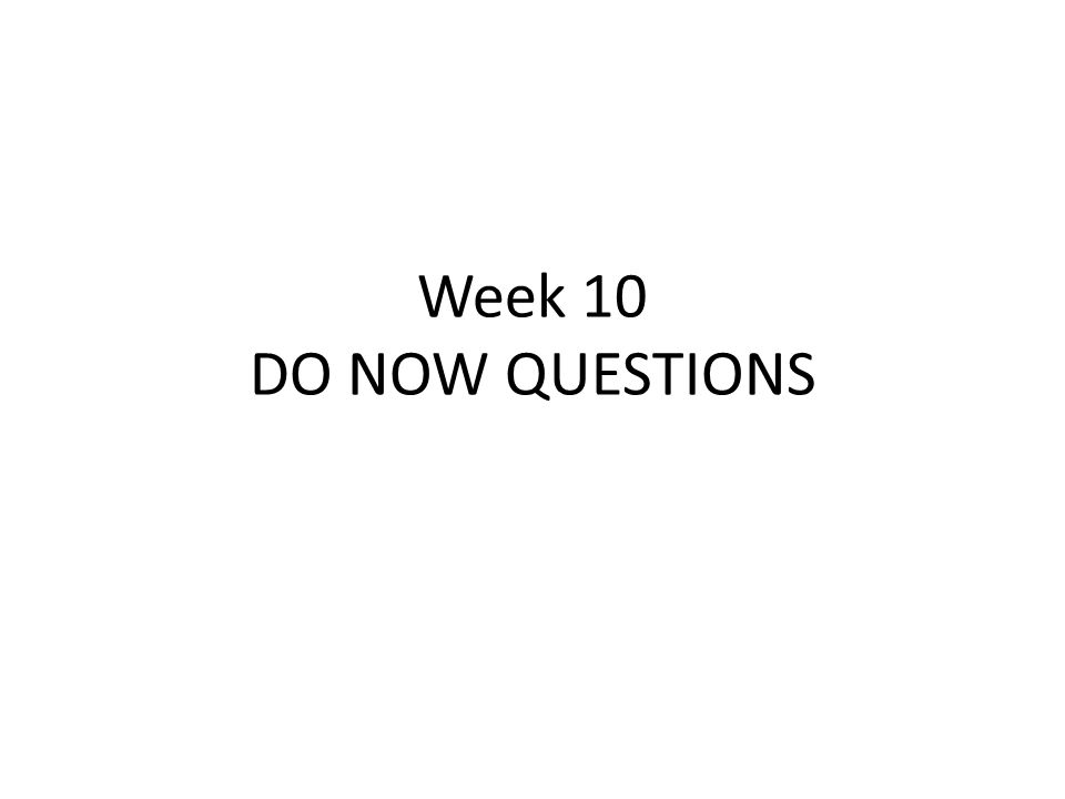 Week 10 DO NOW QUESTIONS  A programmer has created 100