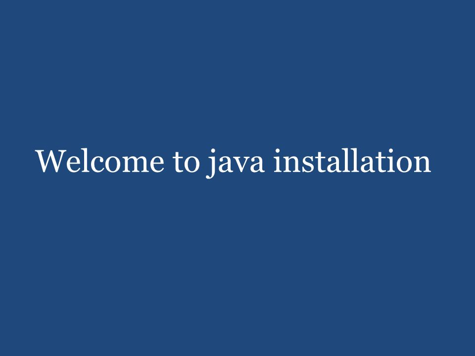 Welcome to java installation  After download java software