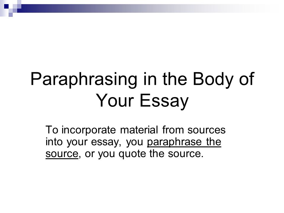 Paraphrasing In The Body Of Your Essay To Incorporate Material From   Paraphrasing In The Body Of Your Essay To Incorporate Material From  Sources Into Your Essay You Paraphrase The Source Or You Quote The Source
