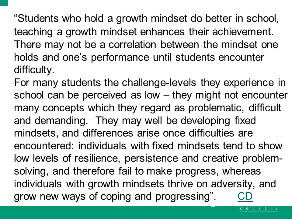 Students who hold a growth mindset do better in school, teaching a growth mindset enhances their achievement.