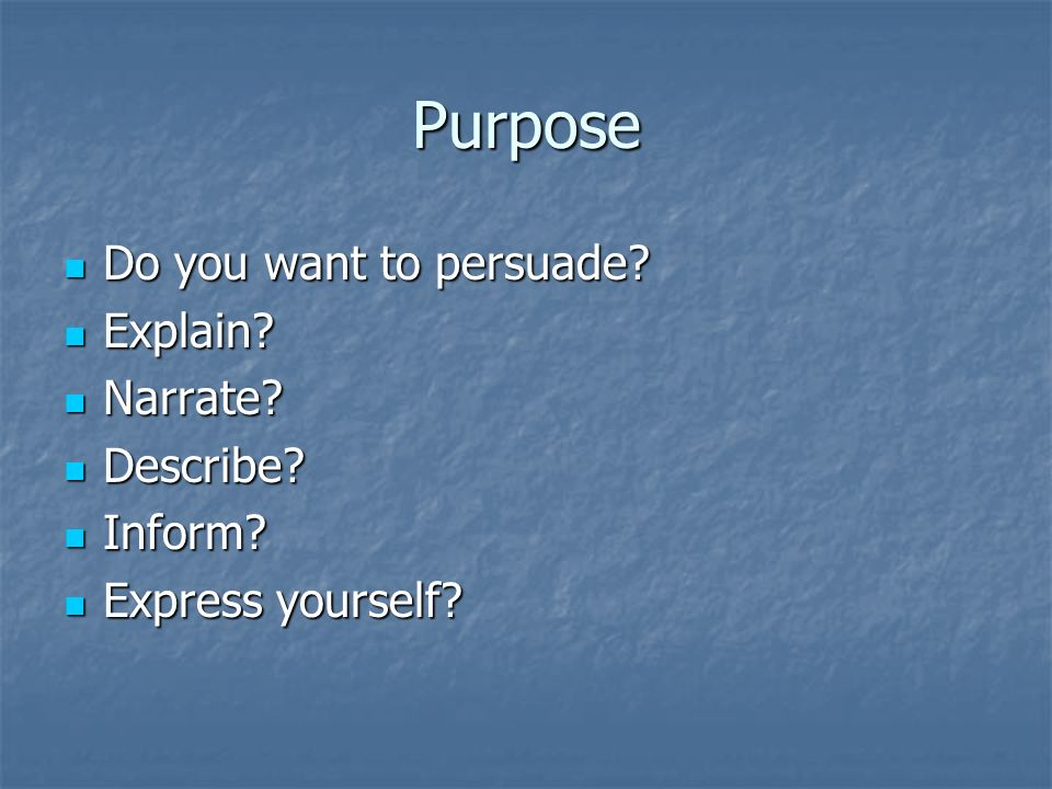 Purpose Do you want to persuade. Do you want to persuade.