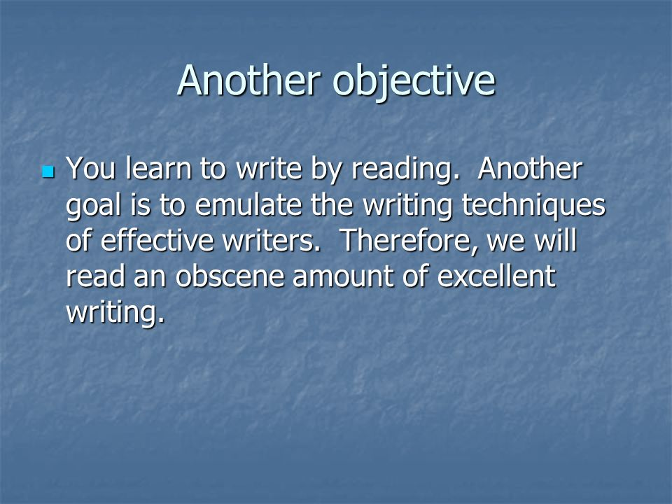 Another objective You learn to write by reading.