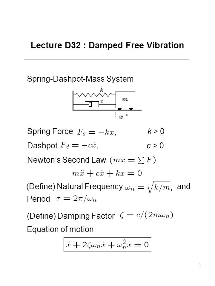 1 Lecture D32 : Damped Free Vibration Spring-Dashpot-Mass System