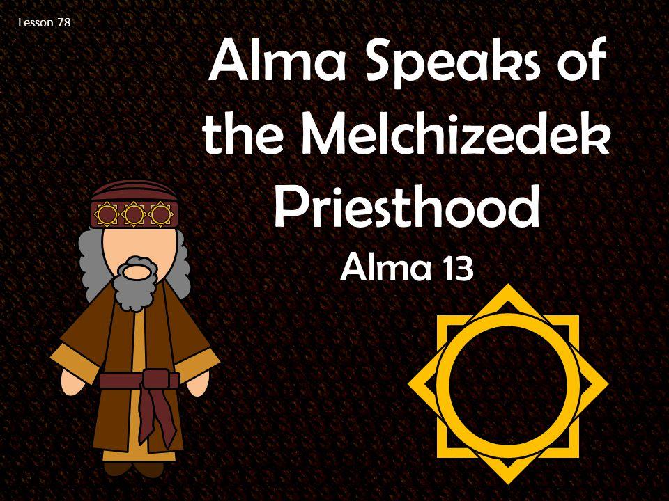 Lesson 78 Alma Speaks Of The Melchizedek Priesthood Alma Ppt Download