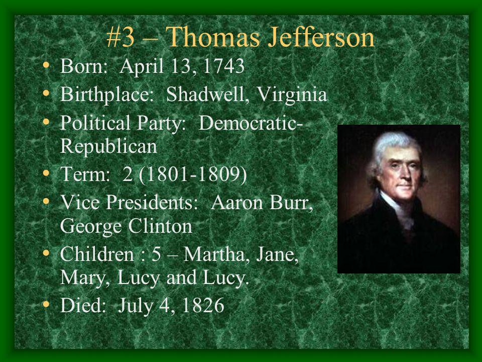 3 – Thomas Jefferson Born: April 13, 1743 Birthplace