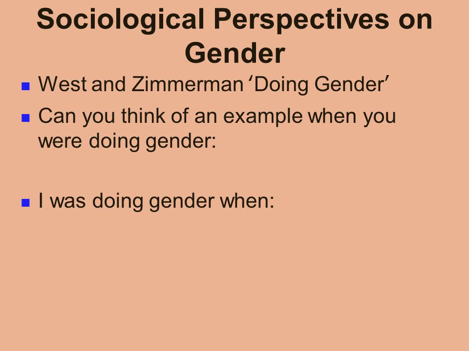 doing gender by west and zimmerman Gender is a process of interactions, which in turn maintains the gender hierarchy (lorber, 1994 west and zimmerman, 2000) men dominate the tops of organizational hierarchies, and through social interactions this stratification by gender persists.