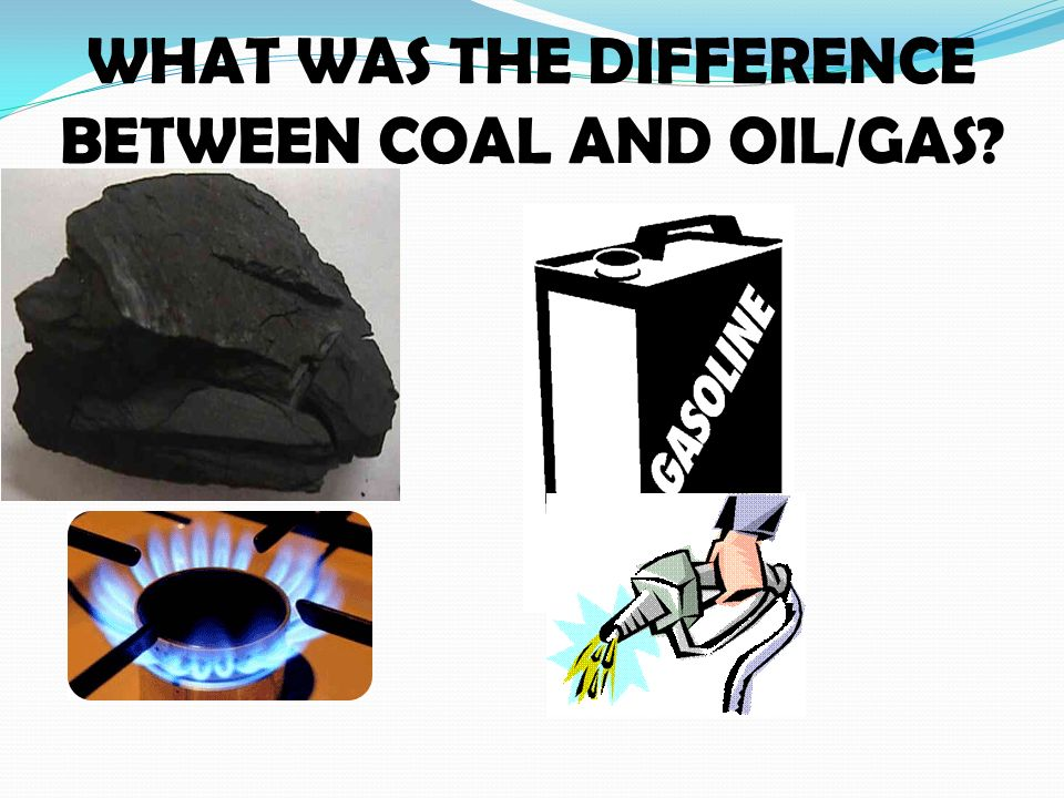 WHAT WAS THE DIFFERENCE BETWEEN COAL AND OIL/GAS
