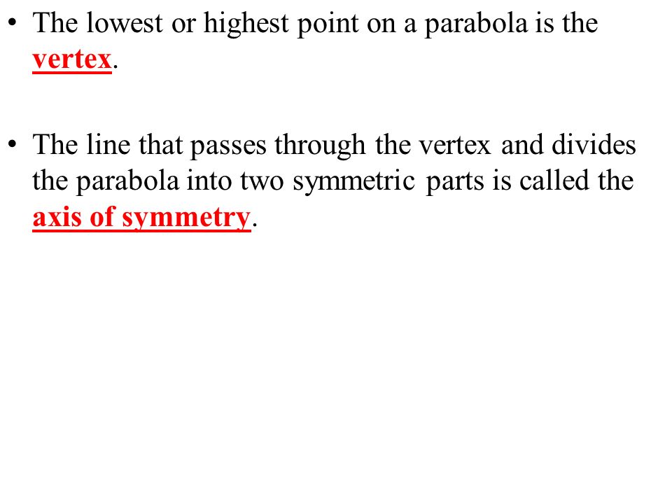 The lowest or highest point on a parabola is the vertex.