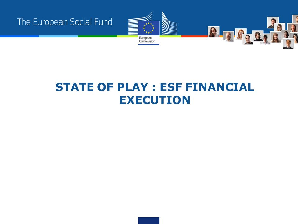 STATE OF PLAY : ESF FINANCIAL EXECUTION