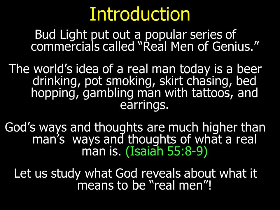 Introduction Bud Light Put Out A Popular Series Of Commercials Called Real  Men Of Genius.