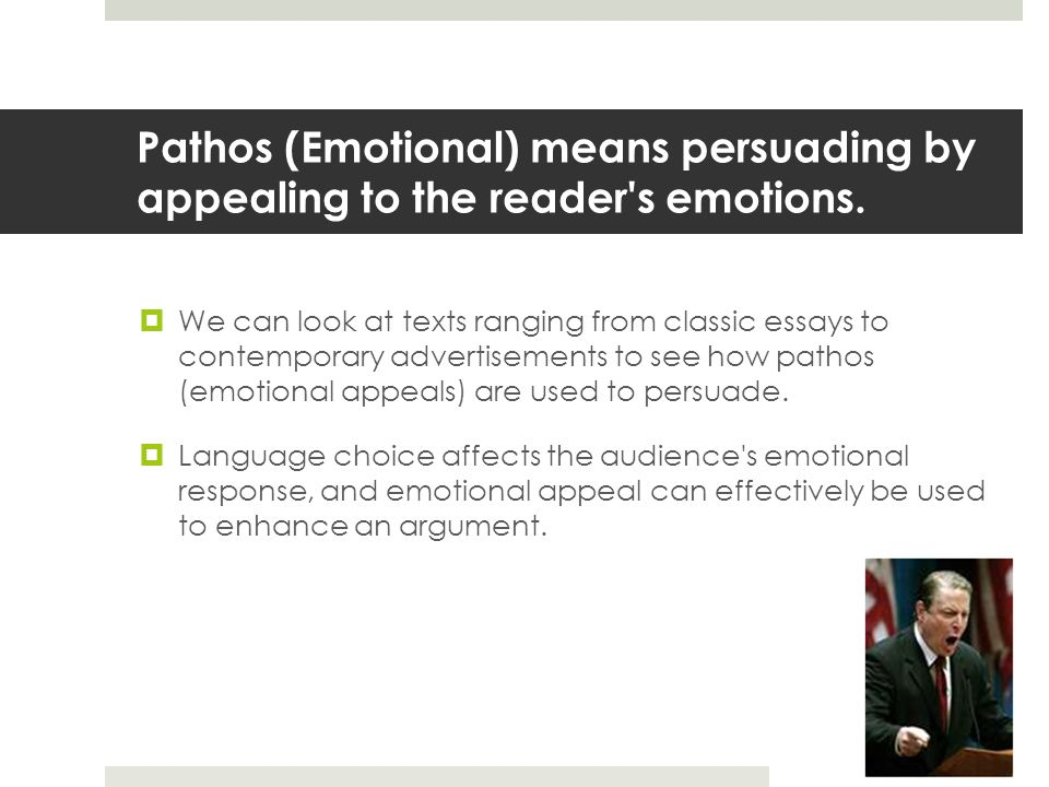 Pathos (Emotional) means persuading by appealing to the reader s emotions.