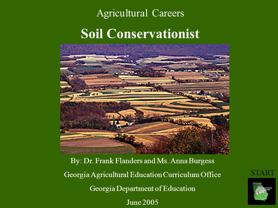 Agricultural Careers Soil Conservationist By: Dr. Frank Flanders and Ms.