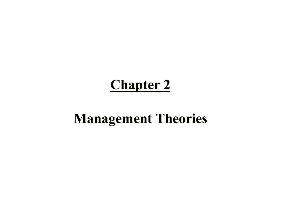 Chapter 2 Management Theories Chapter 2 Management Theories