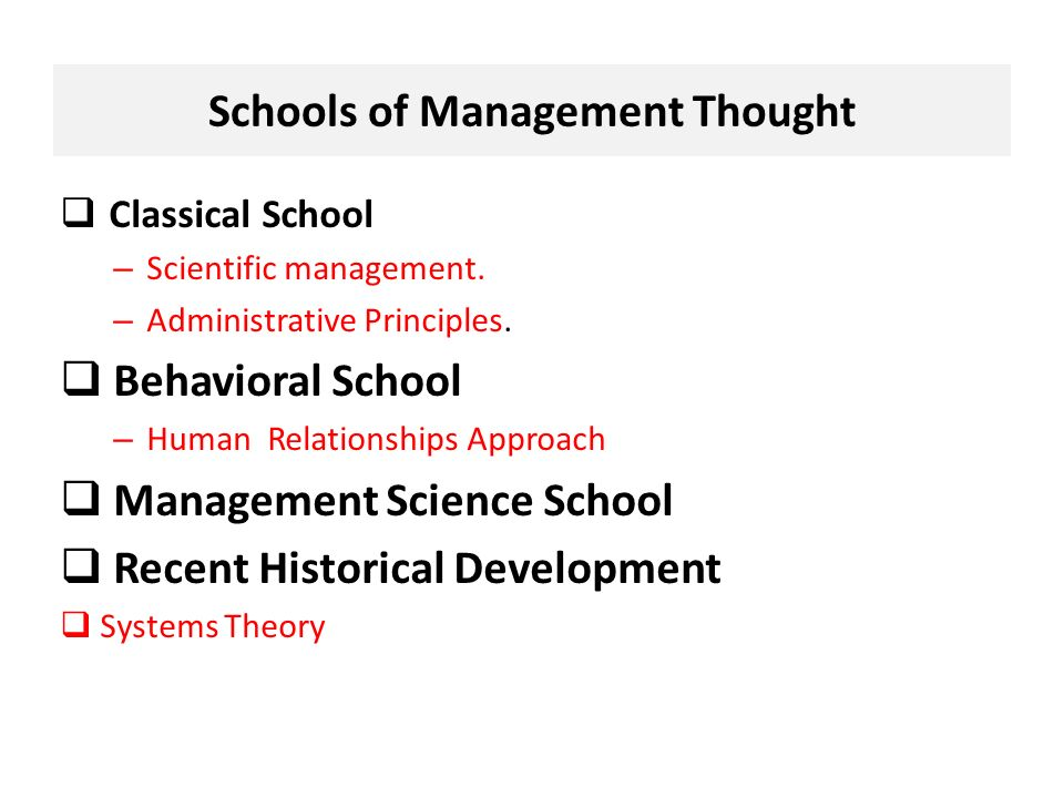 Schools of Management Thought  Classical School – Scientific management.