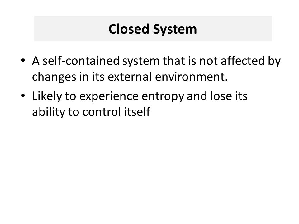 Closed System A self-contained system that is not affected by changes in its external environment.