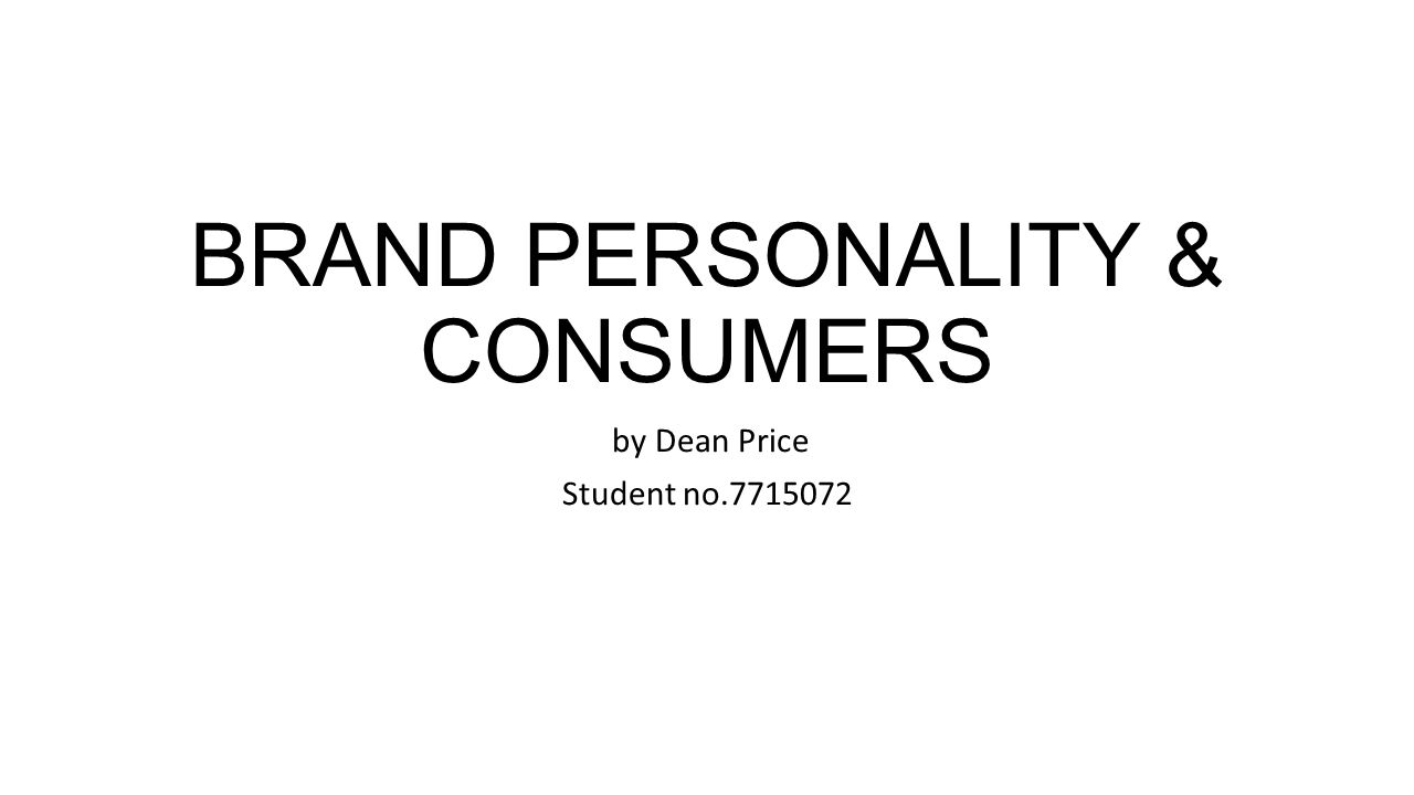BRAND PERSONALITY & CONSUMERS by Dean Price Student no.7715072