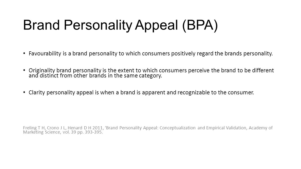 Brand Personality Appeal (BPA) Favourability is a brand personality to which consumers positively regard the brands personality.