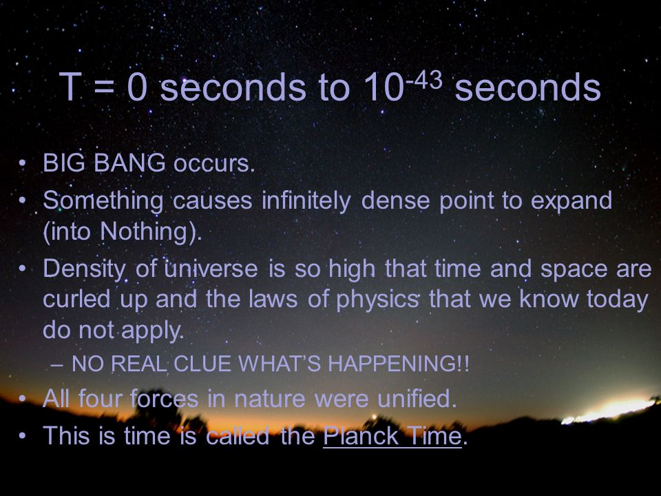 T = 0 seconds to seconds BIG BANG occurs.